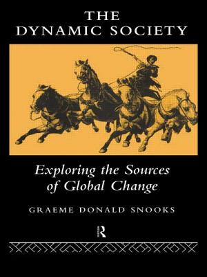 The Dynamic Society: The Sources of Global Change - Snooks, Graeme Donald, and Snooks Graeme, D