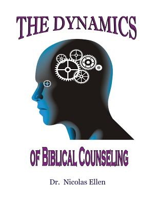 The Dynamics of Biblical Counseling - Ellen, Nicolas