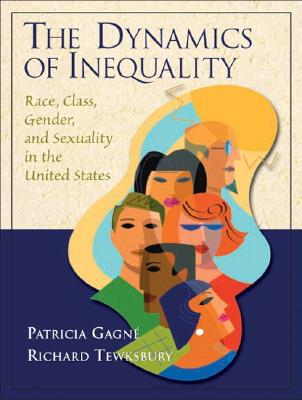 The Dynamics of Inequality: Race, Class, Gender, and Sexuality in the United States - Gagne, Patricia, and Tewksbury, Richard