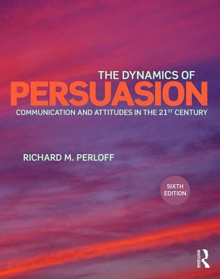 The Dynamics of Persuasion: Communication and Attitudes in the 21st Century - Perloff, Richard M