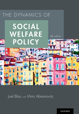 The Dynamics of Social Welfare Policy - Blau, Joel, and Abramovitz, Mimi