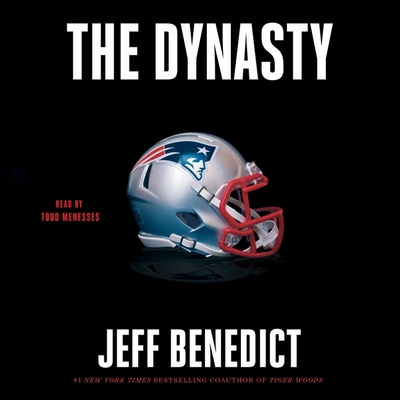 The Dynasty: The Inside Story of the Nfl's Most Successful and Controversial Franchise - Benedict, Jeff, and Menesses, Todd (Read by)