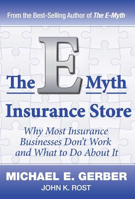 The E-Myth Insurance Store - Gerber, Michael E, and Rost, John K
