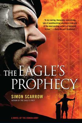 The Eagle's Prophecy: A Novel of the Roman Army - Scarrow, Simon