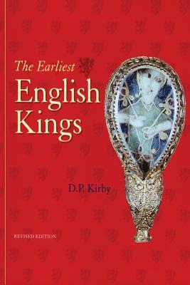 The Earliest English Kings - Kirby, David, and Kirby, D P