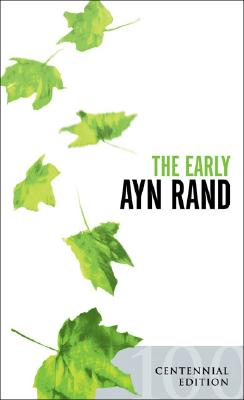 The Early Ayn Rand: Revised Edition: A Selection from Her Unpublished Fiction - Rand, Ayn
