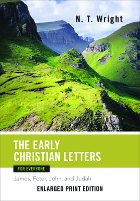 The Early Christian Letters for Everyone-Enlarged Print Edition: James, Peter, John, and Judah - Wright, N T