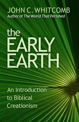 The Early Earth: An Introduction to Biblical Creationism - Whitcomb, John C, Th.D.