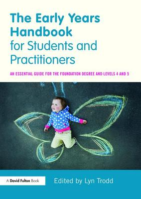 The Early Years Handbook for Students and Practitioners: An essential guide for the foundation degree and levels 4 and 5 - Trodd, Lyn (Editor)