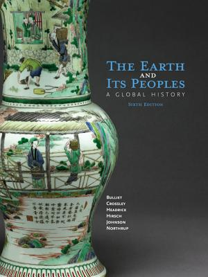 The Earth and Its Peoples: A Global History - Bulliet, Richard W., and Headrick, Daniel R., and Hirsch, Steven