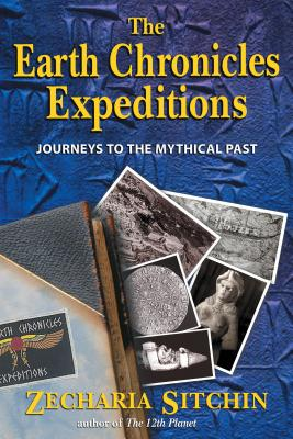 The Earth Chronicles Expeditions: Journeys to the Mythical Past - Sitchin, Zecharia