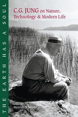 The Earth Has a Soul: C.G. Jung on Nature, Technology and Modern Life - Jung, C G, Dr., and Sabini, Meredith (Editor), and Henderson, Joseph (Foreword by)