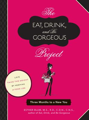 The Eat, Drink, and be Gorgeous Project - Blum, Esther