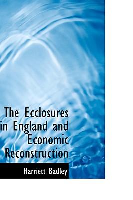 The Ecclosures in England and Economic Reconstruction - Badley, Harriett