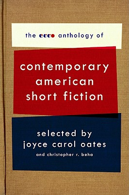 The Ecco Anthology of Contemporary American Short Fiction - Oates, Joyce Carol, and Beha, Christopher R