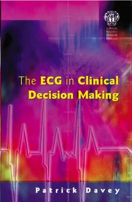 The ECG in Clinical Decision Making - Davey, Patrick