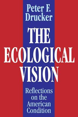 The Ecological Vision: Reflections on the American Condition - Drucker, Peter (Editor)