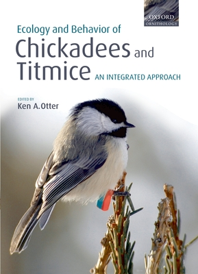 The Ecology and Behavior of Chickadees and Titmice: An Integrated Approach - Otter, Ken A (Editor)