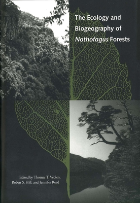 The Ecology and Biogeography of Nothofagus Forests - Veblen, Thomas T, Mr. (Editor), and Read, Jennifer, Ms. (Editor), and Hill, Robert S, Professor (Editor)