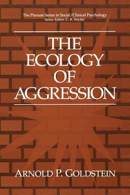 The Ecology of Aggression - Goldstein, Arnold P, PhD