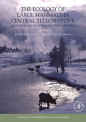 The Ecology of Large Mammals in Central Yellowstone: Sixteen Years of Integrated Field Studies - Garrott, Robert A (Editor)