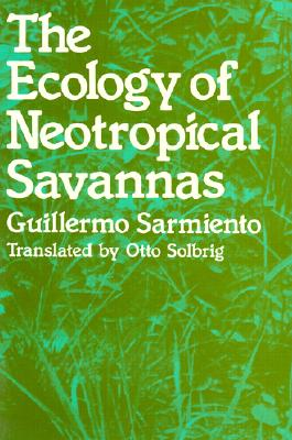 The Ecology of Neotropical Savannas - Sarmiento, Guillermo, and Solbrig, Otto (Translated by)
