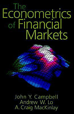 The Econometrics of Financial Markets - Campbell, John Y, and Lo, Andrew W, Professor, and Mackinlay, A Craig