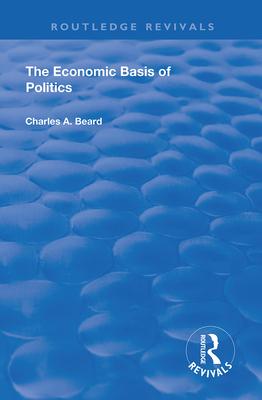The Economic Basis of Politics - Beard, Charles a