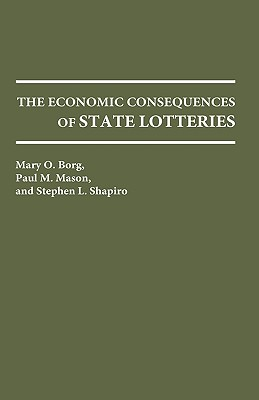 The Economic Consequences of State Lotteries - Borg, Mary O, and Mason, Paul M, and Shapiro, Stephen L