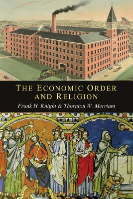 The Economic Order and Religion - Knight, Frank H, and Merriam, Thornton Ward
