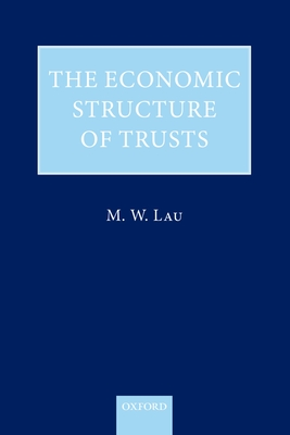The Economic Structure of Trusts: Towards a Property-based Approach - Lau, M. W.
