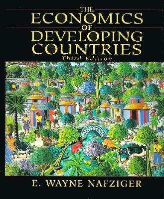 The Economics of Developing Countries - Nafziger, Wayne E, and Nafziger, E Wayne, Dr.