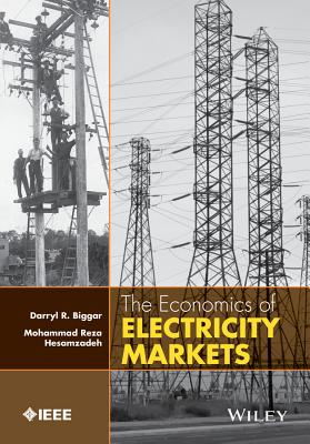 The Economics of Electricity Markets - Biggar, Darryl R., and Hesamzadeh, Mohammad
