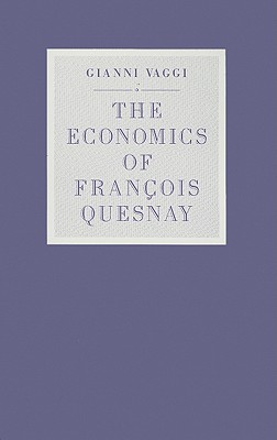 The Economics of Francois Quesnay - Vaggi, Gianni