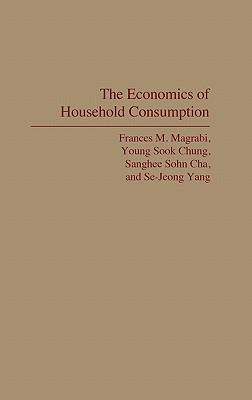 The Economics of Household Consumption - Magrabi, Frances M, and Chung, Young Sook, and Cha