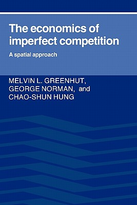 The Economics of Imperfect Competition: A Spatial Approach - Greenhut, Melvin L