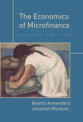 The Economics of Microfinance - Armendariz, Beatriz, and Morduch, Jonathan