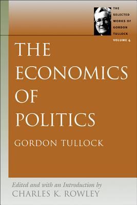 The Economics of Politics - Tullock, Gordon, Professor