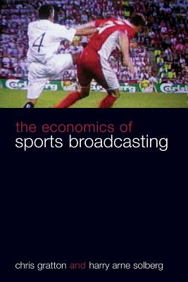 The Economics of Sports Broadcasting - Gratton, Chris, and Solberg, Harry