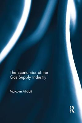The Economics of the Gas Supply Industry - Abbott, Malcolm