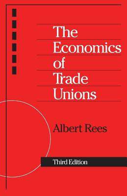 The Economics of Trade Unions - Rees, Albert
