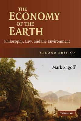 The Economy of the Earth: Philosophy, Law, and the Environment - Sagoff, Mark