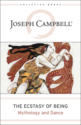 The Ecstasy of Being: Mythology and Dance - Campbell, Joseph