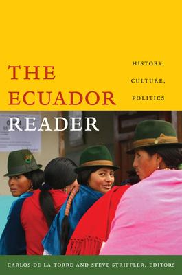 The Ecuador Reader: History, Culture, Politics - De La Torre, Carlos (Editor), and Striffler, Steve, Mr. (Editor)