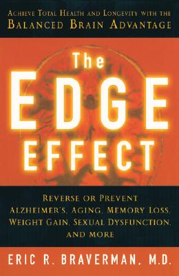 The Edge Effect: Achieve Total Health and Longevity with the Balanced Brain Advantage - Braverman, Eric R, Dr., M.D.