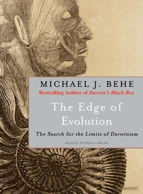 The Edge of Evolution: The Search for the Limits of Darwinism - Behe, Michael J, and Lawlor, Patrick Girard (Narrator)