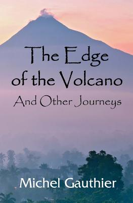 The Edge of the Volcano: And Other Journeys - Gauthier, Michel