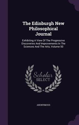 The Edinburgh New Philosophical Journal: Exhibiting a View of the Progressive Discoveries and Improvements in the Sciences and the Arts, Volume 50 - Anonymous