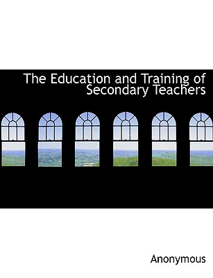 The Education and Training of Secondary Teachers - Anonymous