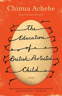 The Education of a British-Protected Child: Essays - Achebe, Chinua